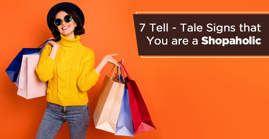 7 Signs That you are a Shopaholic - Viviana Mall